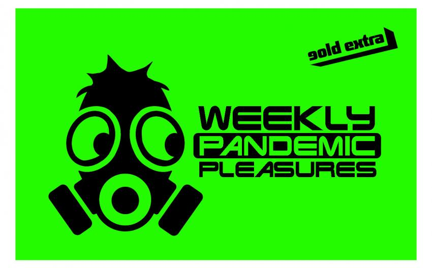 Weekly Pandemic Pleasures gold extra